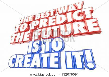 Best Way Predict Future Create It Words 3d Illustration