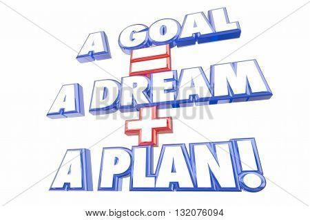 Goal Equals Dream Plus Plan Words 3d Illustration