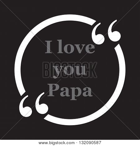 I love you Papa father day mammy