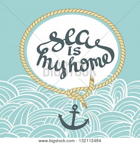 Vintage Nautical Card With Frame Anchor And lettering - Sea is my home.