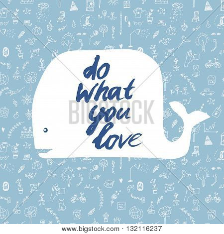 Do what you love motivational card with whale and lifestyle pattern typography text. Vector illustration