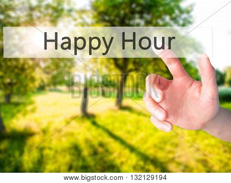 Happy Hour  - Hand Pressing A Button On Blurred Background Concept On Visual Screen.