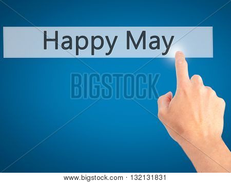 Happy May - Hand Pressing A Button On Blurred Background Concept On Visual Screen.