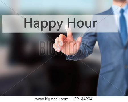 Happy Hour - Businessman Hand Pressing Button On Touch Screen Interface.