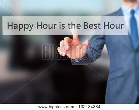 Happy Hour Is The Best Hour - Businessman Hand Pressing Button On Touch Screen Interface.
