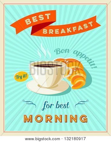 Best breakfast - vintage restaurant sign. Retro styled poster with cup of coffee and croissant. Bon appetit. Vector illustration, eps10.