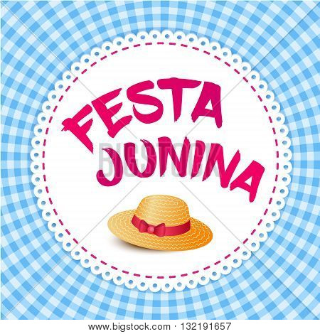 Festa Junina illustration - traditional Brazil june festival party - Midsummer holiday. Vector illustration - round frame with lettering Festa Junina and thatched hat on blue gingham cloth.