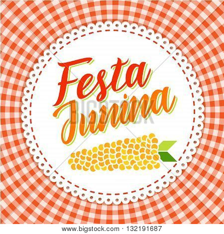 Festa Junina illustration - traditional Brazil june festival party - Midsummer holiday. Vector illustration - round frame with lettering Festa Junina and corn on red gingham cloth.