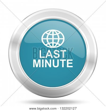 last minute icon, blue round metallic glossy button, web and mobile app design illustration