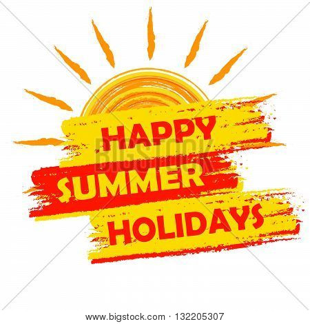 happy summer holidays banner - text in yellow and orange drawn label with sun symbol, holiday seasonal concept, vector