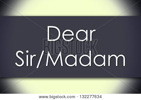 Dear Sir/madam, - Business Concept With Text