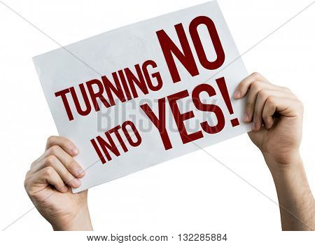 Turning No Into Yes placard isolated on white background