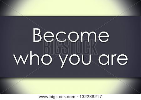 Become Who You Are - Business Concept With Text