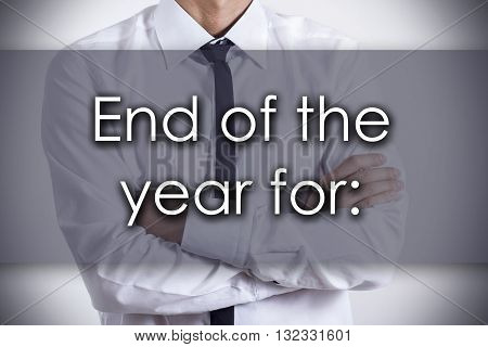End Of The Year For: - Young Businessman With Text - Business Concept
