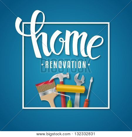 Home renovation lettering. Vector home renovation banner with typography and realistic tools on a blue background. Screwdriver, brush, paint roller, hammer and wrench.