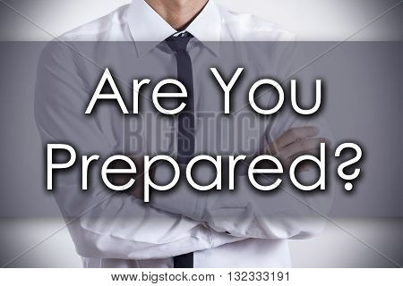 Are You Prepared? - Young Businessman With Text - Business Concept