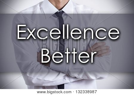 Excellence Better - Young Businessman With Text - Business Concept