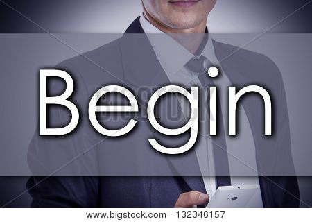 Begin - Young Businessman With Text - Business Concept