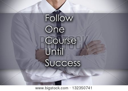 Follow One Course Until Success Focus - Young Businessman With Text - Business Concept
