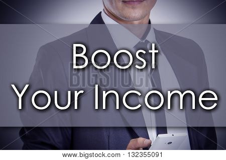 Boost Your Income - Young Businessman With Text - Business Concept