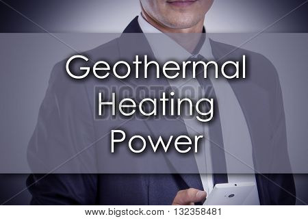 Geothermal Heating Power - Young Businessman With Text - Business Concept