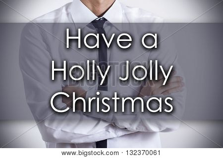 Have A Holly Jolly Christmas - Young Businessman With Text - Business Concept