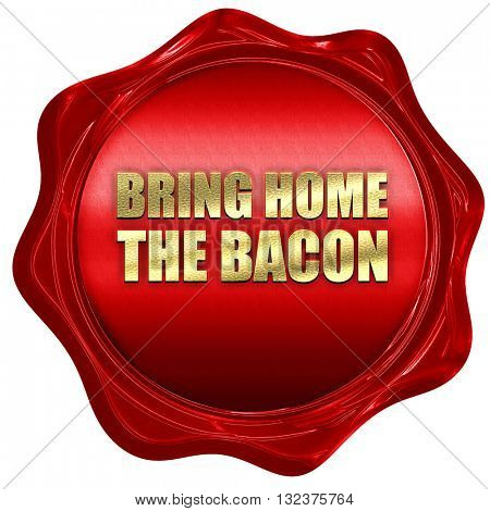 bring home the bacon, 3D rendering, a red wax seal