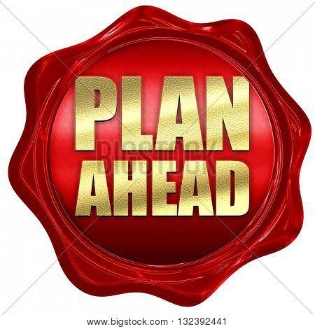 plan ahead, 3D rendering, a red wax seal