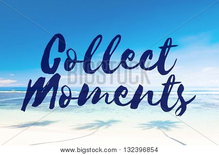 Collect Moments Adventure Enjoyment Explore Concept