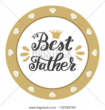 Best father. Happy father's day greeting inscription hand lettering