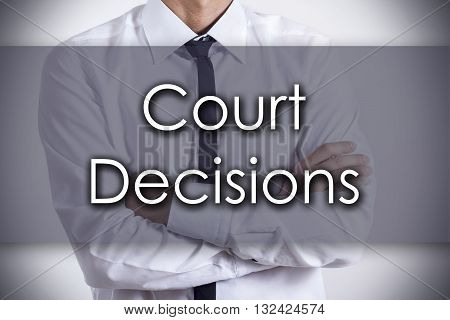 Court Decisions - Young Businessman With Text - Business Concept