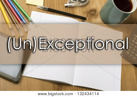 (un)exceptional - Business Concept With Text