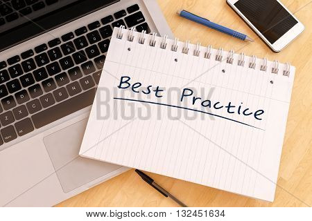 Best Practice - handwritten text in a notebook on a desk - 3d render illustration.