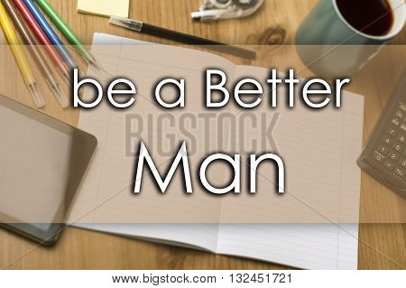 Be A Better Man - Business Concept With Text