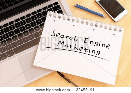 Search Engine Marketing - handwritten text in a notebook on a desk - 3d render illustration.