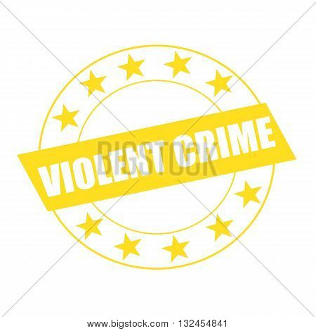 VIOLENT CRIME white wording on yellow Rectangle and Circle yellow stars