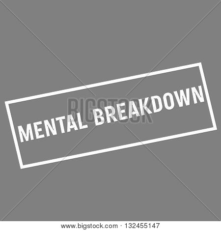 MENTAL BREAKDOWN white wording on rectangle gray background