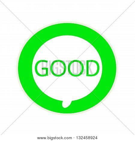 GOOD green wording on Circular white speech bubble