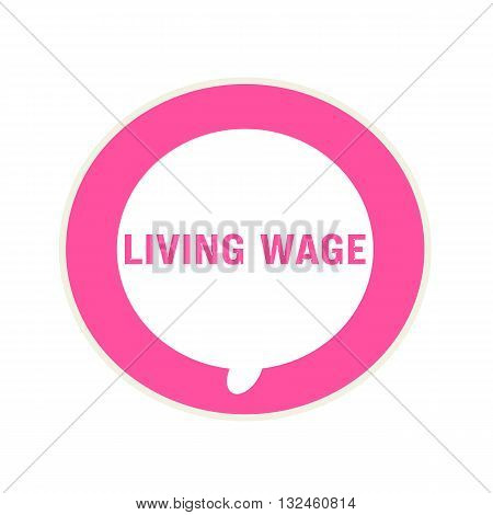 LIVING WAGE pink wording on Circular white speech bubble