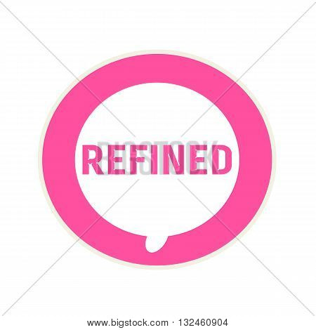REFINED pink wording on Circular white speech bubble