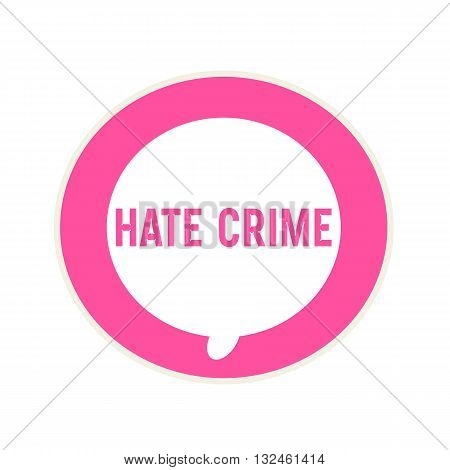 HATE CRIME pink wording on Circular white speech bubble