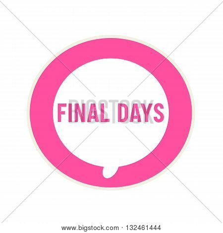 Final days pink wording on Circular white speech bubble