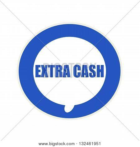 EXTRA CASH blue wording on Circular white speech bubble