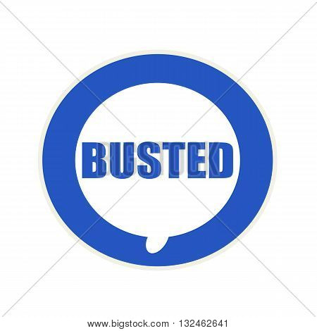 BUSTED blue wording on Circular white speech bubble