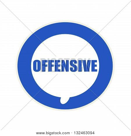 OFFENSIVE blue wording on Circular white speech bubble