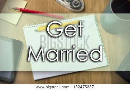 Get Married -  Business Concept With Text