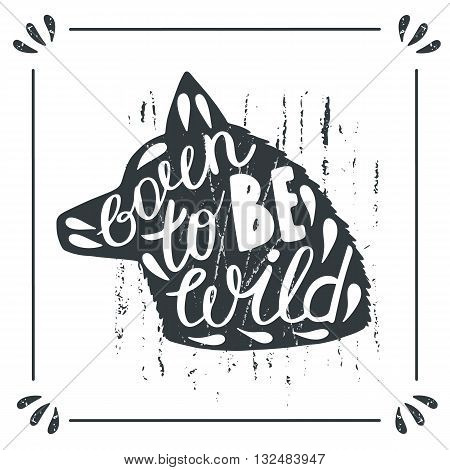 Hand drawn doodle wild wolf silhouette with lettering quote born to be wild. Card postcard background with wolf wild dog
