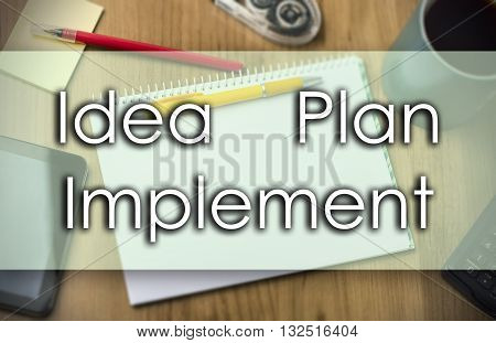 Idea - Plan - Implement -  Business Concept With Text