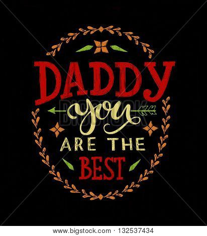 Hand drawn typography poster. 'Daddy you are the best' lettering for postcard invitation. Greeting card for Father's Day. Vector illustration EPS 10. Father's Day logotype badge/icon. Father's day banner flyer