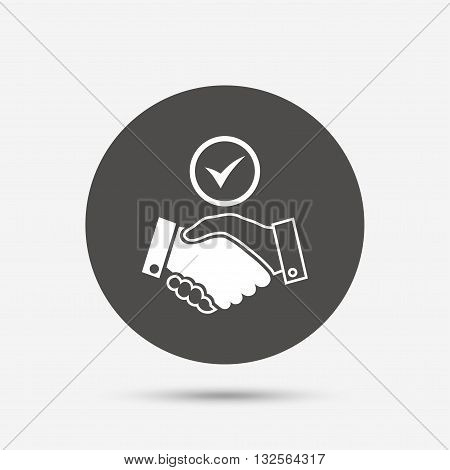 Tick handshake sign icon. Successful business with check mark symbol. Gray circle button with icon. Vector